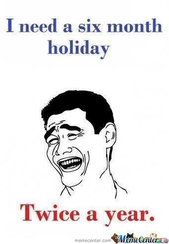 6 Month Holiday