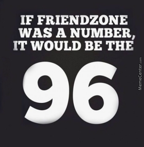 96; Not Funny, The Friendzone, Too.