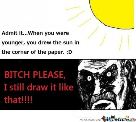 Admit It. You drew the sun in the corner of the paper