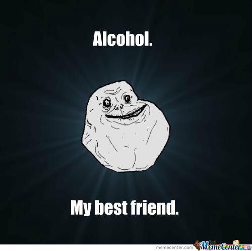 Alcohol - my best friend
