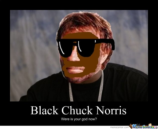 Black Chuck, were is your god now?