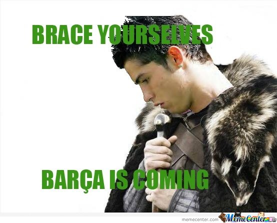 Brace Yourselves , Barca Is Coming