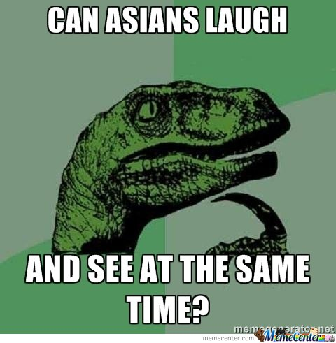 Can Asians laugh and see at the same time?
