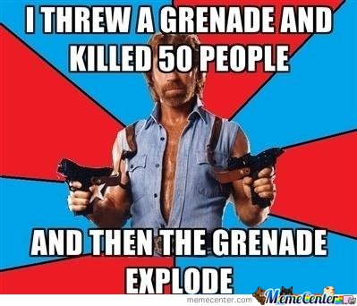 Chuck Norris -  I threw a grenade and killed 50 people