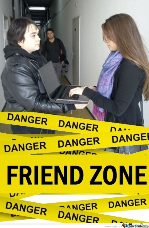 Danger - Danger - Danger.. Friend Zone!