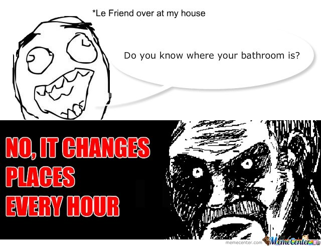 Do you know where your bathroom is?
