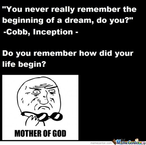 Do you remember how did your life begin?