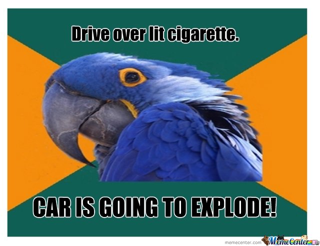 Drive over lit cigarette....