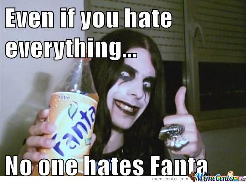 Even if you hate everything, No one hates Fanta