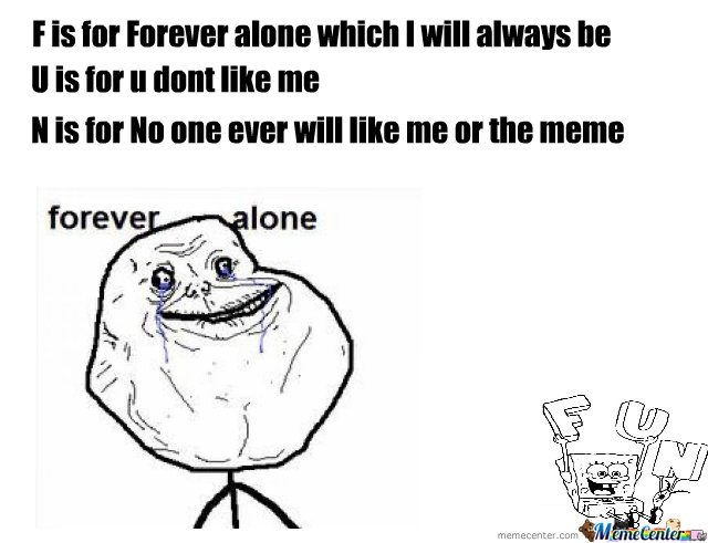F.U.N forever alone version