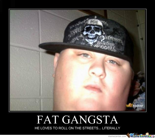 Fat gangsta