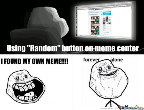 Forever Alone: Found my own meme