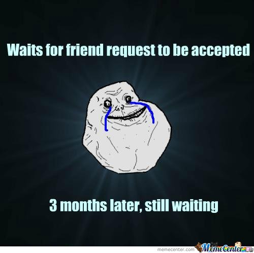 Forever alone request