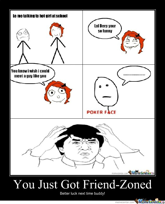 Friend-zoned juste plain stupid