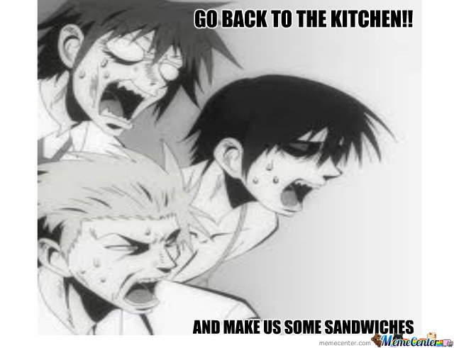 GO BACK TO THE KITCHEN!!