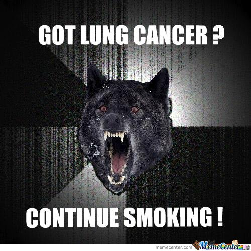GOT LUNG CANCER? COINTINUE SMOKING !