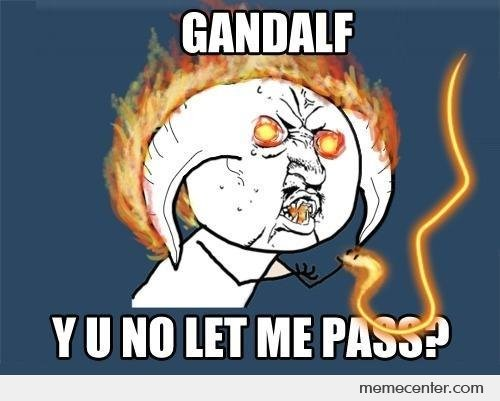 Gandalf YU NO let me pass