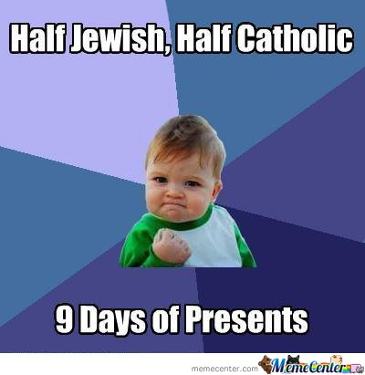 Half Jewish, Half Catholic.. 9 Days Of Presents