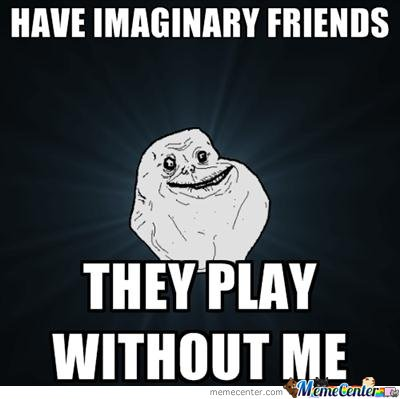 Have Imaginary Friends.. They Play Without Me