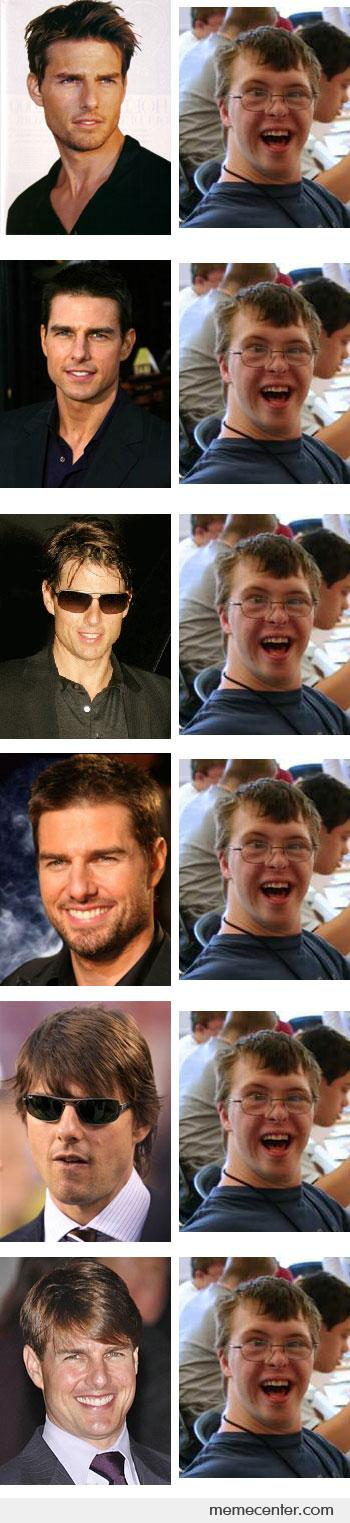 Have said I look just like Tom Cruise. You be the judge