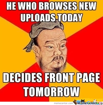 Hee who browses new uploads today, decides front page tomorrow