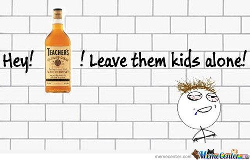 Hey! Teacher's Leave them kids alone