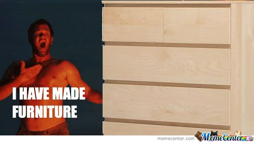 How I feel after assembling anything from Ikea