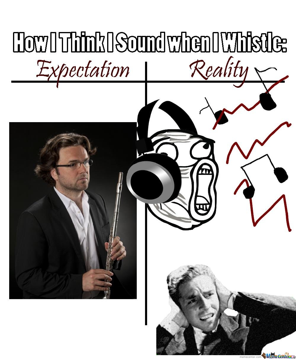 How I think i sound like when i whistle