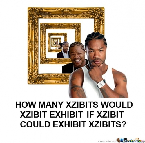 How Many Xzibits Would Xzibit Exhibit If Xzibit Could Ehibit Xzibits