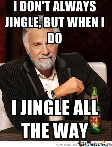 I Don't Always Jingle, But When I Do .. I Jingle All The Way
