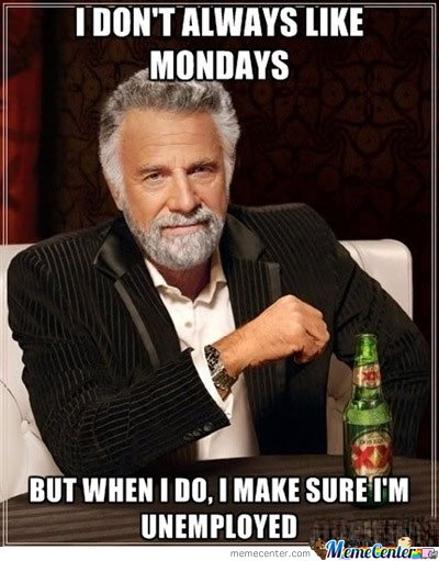 I Don't Always Like Mondays