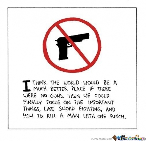 I Think The World Would Be A Much Better Place If There Were No Guns