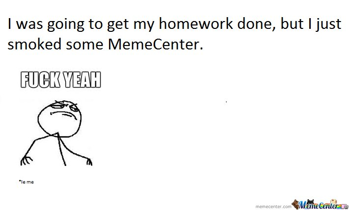 I Was Going To Do My Homework...