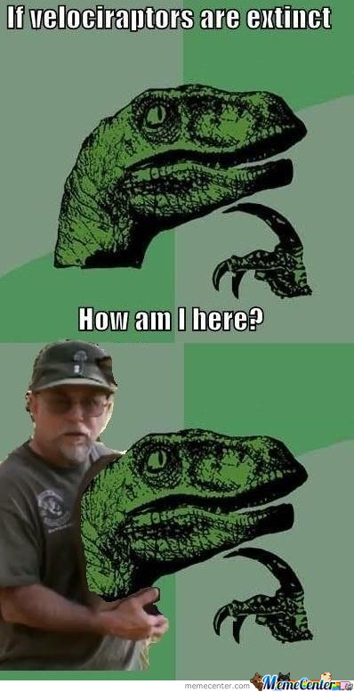 If Velociraptors Are Exticnt? How  Am I Here?