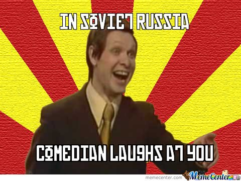 In Soviet Russia, Comedian Laughs At You