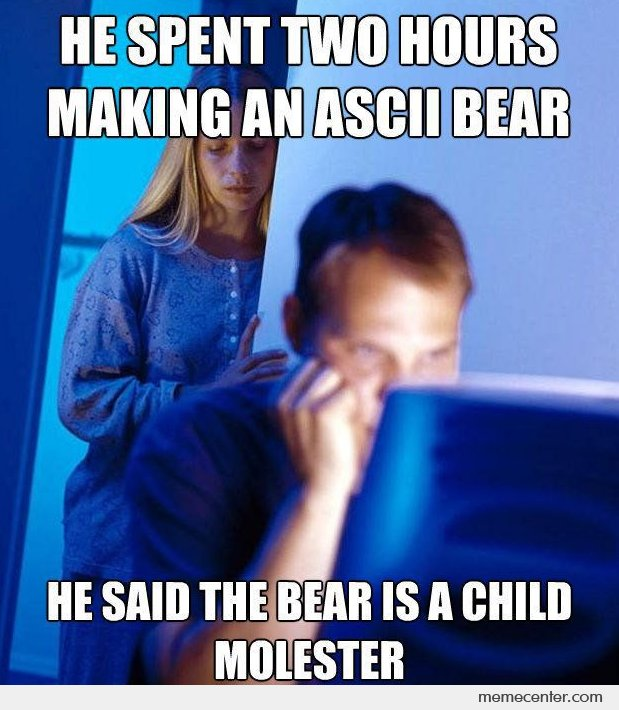 Internet Husband Making Pedobear in ASCII