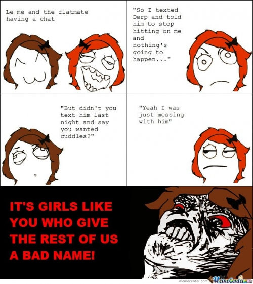 It's girls like you who give the rest of us a bad name!
