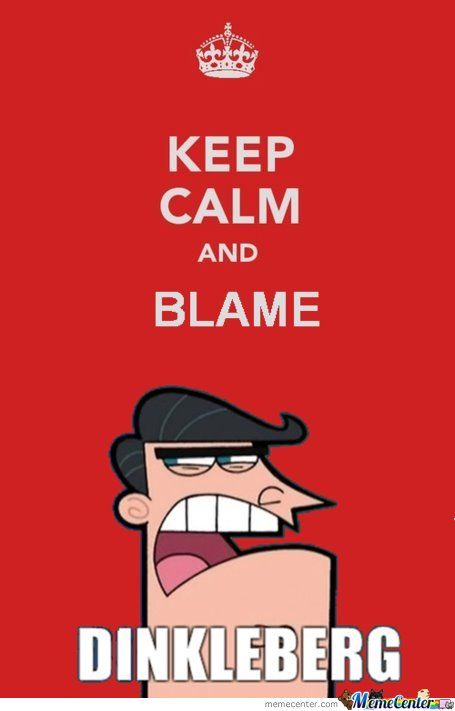 Keep Calm And Blame Dinleberg