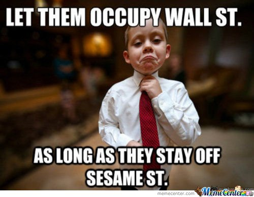 Let them occupy Wall St... As long as they stay off Sesame St.