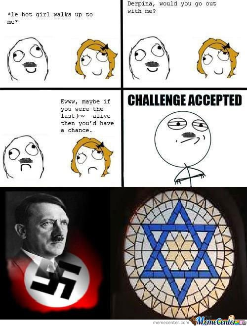 Maybe If You Were The Last Jew Alive Then You'd Have A Chance