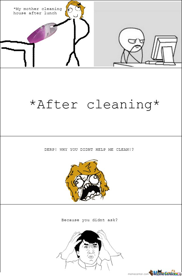 My Mother Cleaning House After Lunch by mustapan - Meme Center