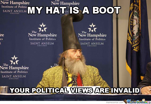 My hat is a boot . Your political views are invalid