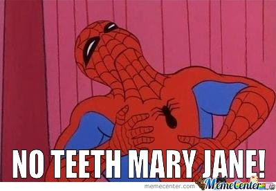 NO TEETH MARY JANE!