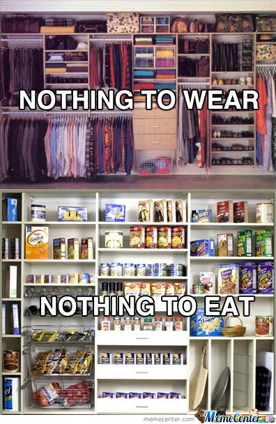 NOTHING TO EAT NOTHING TO WEAR!