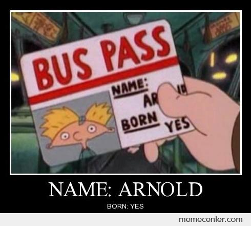 Name: Arnold Born: Yes