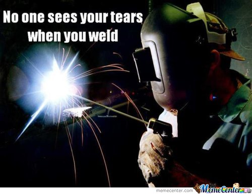 No One Sees Your Tears When You Weld