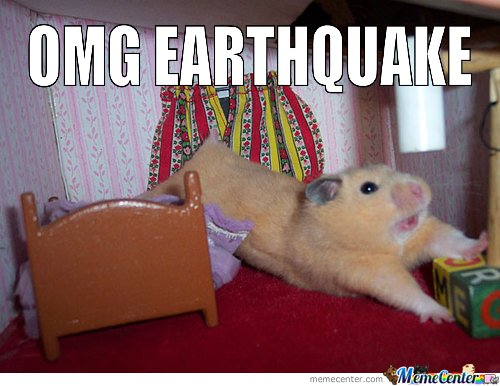 Omg Earthquake!