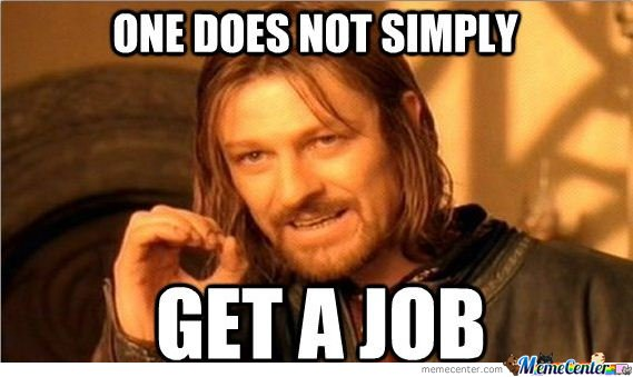 One does not simply get a job