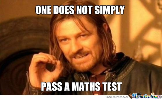 One does not simply pass a maths test...