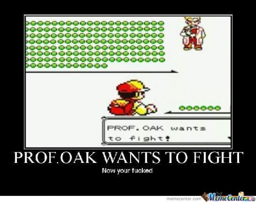 PROFFESOR OAK WANTS TO FIGHT
